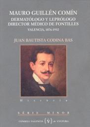Mauro Guillén Comín. Dermatólogo y leprólogo. Director médico de Fontilles. Valencia, 1876-1932.